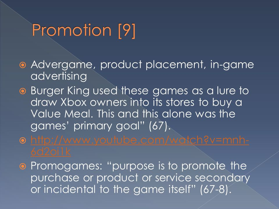Promotion [9] Advergame, product placement, in-game advertising